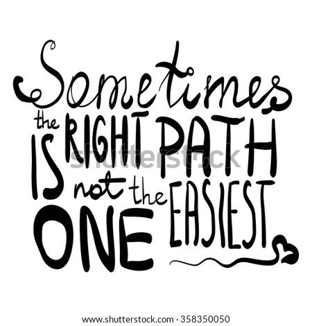 sometimes the right path is not