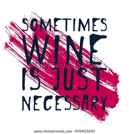 sometimes wine is just