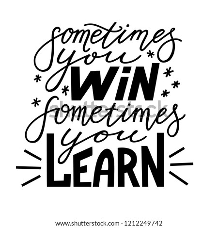 Sometimes you win, sometimes you learn, positive inspirational quote, hand-drawn lettering, vector illustration isolated in white background. Sometimes you win, sometimes you learn poster, banner
