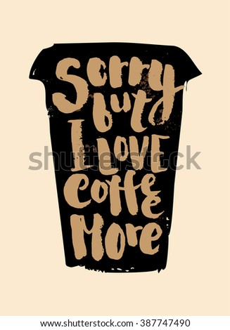 sorry but i love coffee more