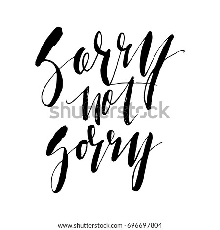 sorry not sorry phrase ink
