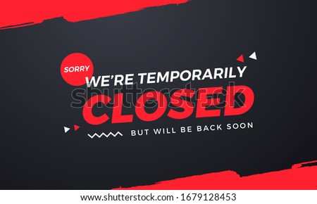 Sorry We're Temporarily Closed. Will be back soon