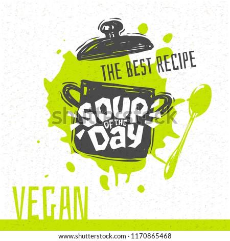 Soup of the day, vegan, sketch style cooking lettering icon, emblem. For badges, labels, logo, restaurant, menu, kitchen classes, cafe, food studio. Hand drawn vector illustration.