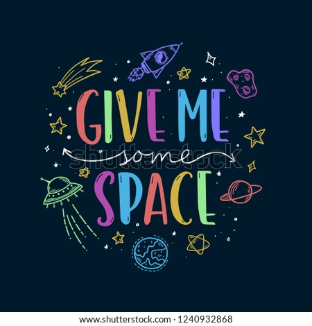 Space theme doodle slogan. Give me some space. Trendy colorful hand drawn graphics for kids apparel design, prints, decoration needs. Vector cartoon style illustration.
