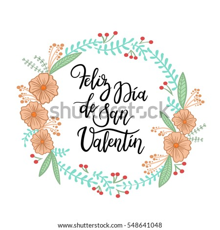 Spanish Phrase Happy Valentines Day. Feliz San Valentin. Hand Lettering Greeting Card  with Floral Wreath. Modern Calligraphy. Vector Illustration.