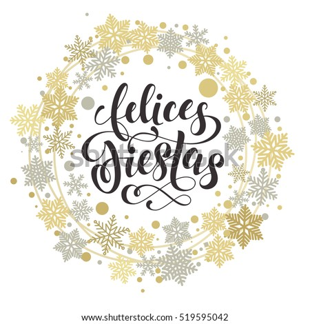 Shutterstock Spanish text for Happy winter Holidays. Felices Fiestas lettering for Merry Christmas or New Year greeting with golden and silver Christmas ornaments and wreath decoration of stars, snowflakes
