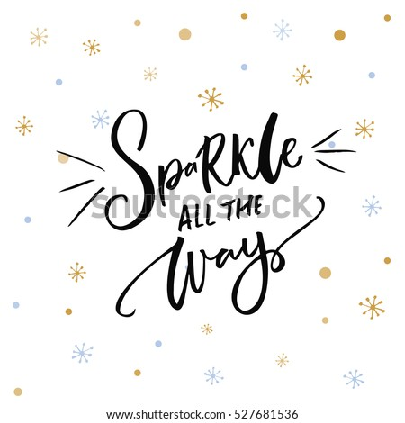Sparkle all the way. Christmas inspiration quote. Black typography on white background with golden snowflakes.