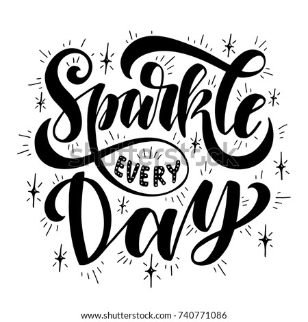 Sparkle every day.Inspirational quote.Hand drawn illustration with hand lettering.