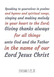 Speaking to yourselves in psalms and hymns and spiritual songs, singing and making melody in your heart to the Lord. Bible verse quote