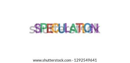 Speculation word concept. Colorful
