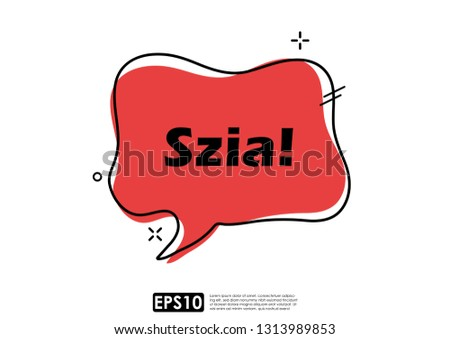 Speech bubble chat icon in trendy geometric style for communication, greetings, fun. Vector design template, text easily editable and replaceable. Translation of Hungarian word (Szia) : Hello Stock fotó ©