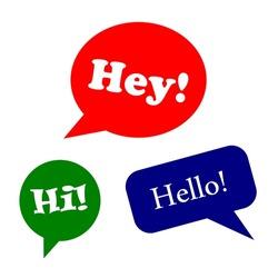 Speech bubbles or greeting design set - Hey! Hi! Hello!