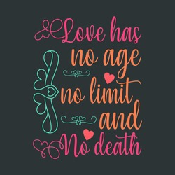 Spiritual Feeling For Lovely Couple on Valentines Day-Love Has No Age, No Limit and No Death.Colorful Typographic Design On Black Background For T-Shirts  Printing and Print on Demand (POD) Business.