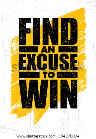 Sport Creative Vector Typography Rough Poster Print Concept. Find An Excuse To Win. Inspiring Workout and Fitness Gym Motivation Quote.  Сток-фото ©