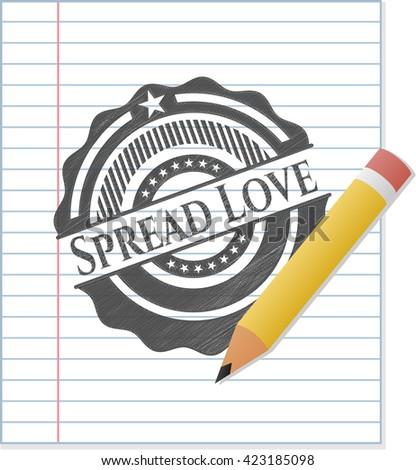 Spread Love drawn in pencil