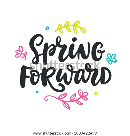 Spring forward quote. Modern calligraphy. Seasonal hand written lettering, isolated on white background. Vector illustration