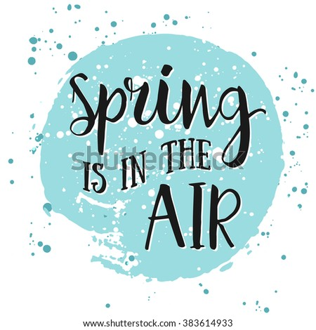 Spring is in the air- hand drawn inspiration quote. Vector watercolor typography design element. Spring quote poster. Housewarming hand lettering spring quote