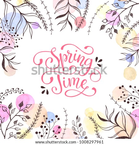 Spring time vector. Spring wording with floral elements and watercolor spots on background. Romantic greeting card in pastel colors.