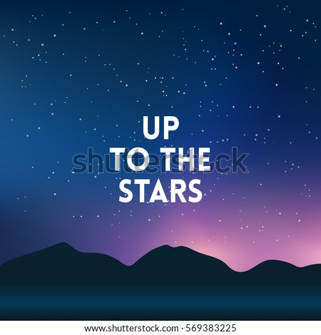 square blurred mountain night stars sky background - night colors With quote - up to the stars