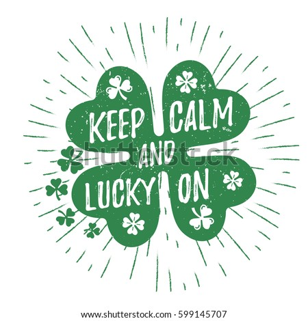 St. Patrick's Day quote typography lettering greeting card template on a grunge texture green shape with lucky shamrock clover for print, t-shirt, decorative design element. Keep calm and lucky on