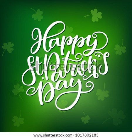 St. Patricks Day lettering. Vector holiday poster. Isolated sign on green blurred gradient background. Great for greeting card, poster, label, sticker. Brush ink modern handlettering.
