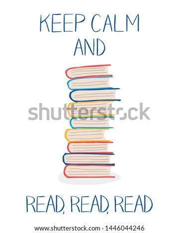"""Stack of colorful books and words """"Keep calm and read, read, read"""". Vector illustration in hand drawn style can be used for cards, posters, library and bookstore interiors"""