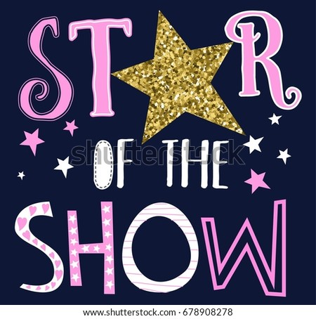 star of the show slogan for girl print design.