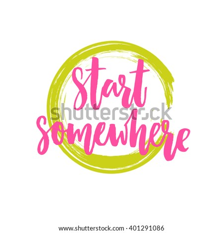 start somewhere motivational