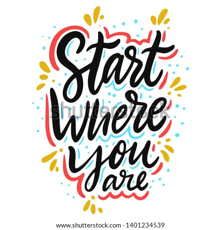 Start where you are. Hand drawn vector lettering. Motivational inspirational quote. Vector illustration isolated on white background.