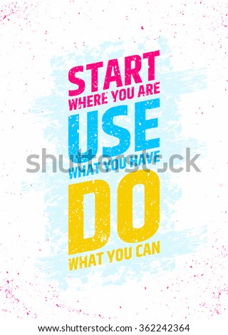start where you are  use what