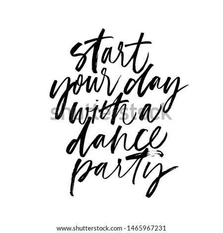 Start your day with a dance party ink pen vector calligraphy. Motivating slogan handwritten vector lettering. Resolute attitude, perseverance motto. Inspirational quote, life wisdom.