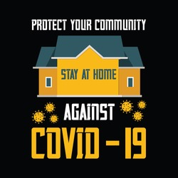 Stay at home-vector t-shirt design template.Stay protected from 2019 Pestilence Novel Corona Virus T-shirt.Good for COVID-19 poster and label as well. Fighting corona virus.
