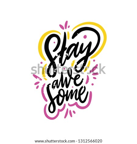Stay awesome. Hand drawn vector lettering phrase. Isolated on white background. Sketch two. Design for decor, cards, print, web, poster, banner t-shirt