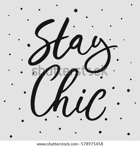 stay chic hand drawn lettering