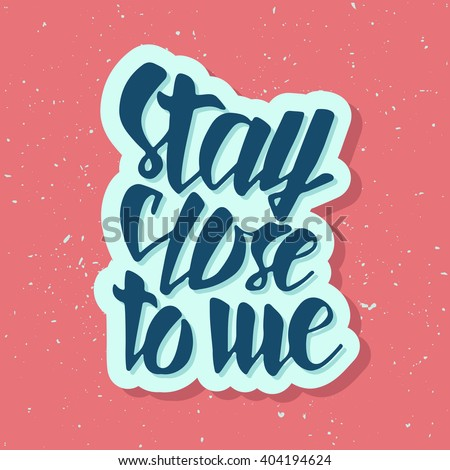 stay close to me typographic