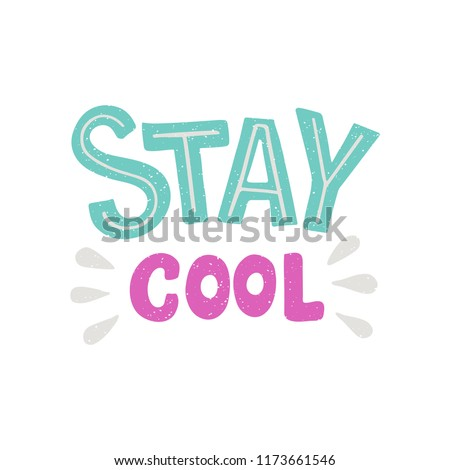 Stay cool - hand drawn lettering phrase. For greeting card, invitation, print, poster. T-shirt design. Vector illustration. Isolated on white background.