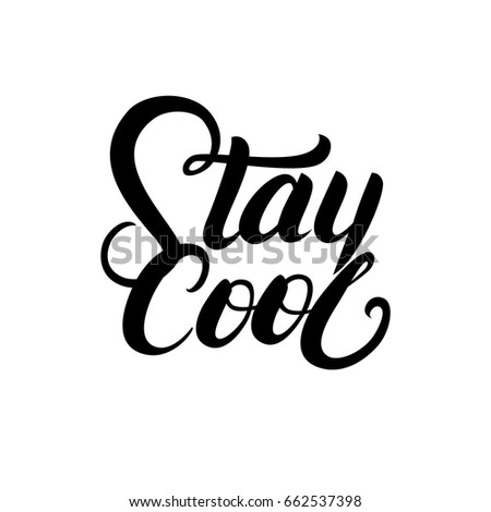 Stay cool quote. Ink hand lettering. Modern brush calligraphy. Handwritten phrase. Inspiration graphic design typography element. Urban simple vector sign.