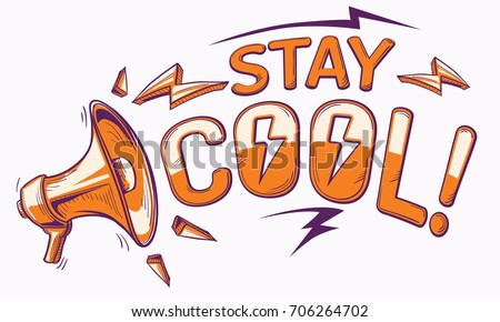 Stay cool sign with megaphone