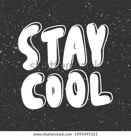 Stay cool. Sticker for social media content. Vector hand drawn illustration design. Bubble pop art comic style poster, t shirt print, post card, video blog cover