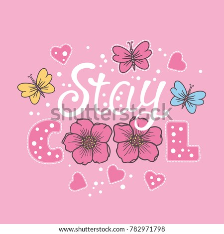 Stay Cool. Summer slogan with flowers, butterfly, heart. Vector illustration for print on t-shirt and other uses