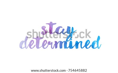 stay determined beautiful watercolor text word expression typography design suitable for a logo banner t shirt or positive quote inspiration design