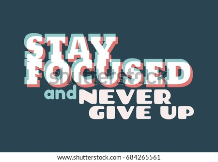 Stay focused and never give up inspirational inscription. Greeting card with calligraphy. Typography for invitation, banner, poster or clothing design. Vector quote.