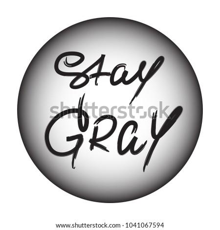 stay gray   handwritten
