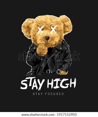 stay high slogan with bear doll in leather jacket holding cigarette illustration