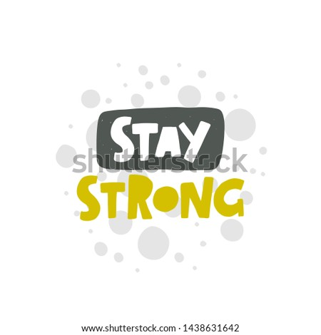 Stay strong. Hand-lettering phrase. Motivational quote design. Vector illustration for sport background, inspirational poster, banner, print, placard, t-shirt, card, sportswear, tournament