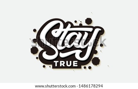 stay true lettering with ink splash vector illustration, Fashion Slogan text for T-shirt and apparels graphic vector Print.