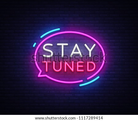 Stay Tuned neon signs vector. Stay Tuned Design template neon sign, light banner, neon signboard, nightly bright advertising, light inscription. Vector illustration