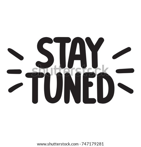Stay tuned. Vector hand drawn illustration on white background.