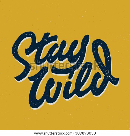 stay wild old school hand drawn