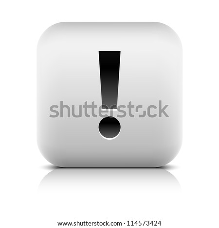 Stone web 2.0 button exclamation mark symbol attention sign. White rounded square shape with black shadow and gray reflection on white background. Vector illustration wire mesh technique and 8 eps